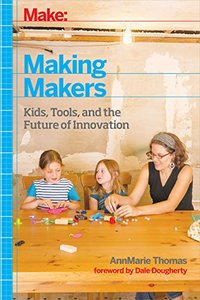 Making Makers: Makers as Children, Children as Makers Paperback