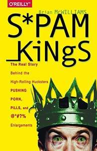 Spam Kings: The Real Story Behind the High-Rolling Hucksters Pushing Porn, Pills, and %*@)# Enlargements (Paperback)-cover