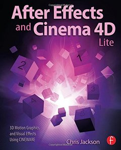 After Effects and Cinema 4D Lite: 3D Motion Graphics and Visual Effects Using CINEWARE (Paperback)-cover
