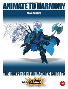Animate to Harmony: The Independent Animator's Guide to Toon Boom (Paperback)-cover