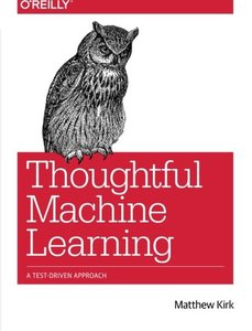 Thoughtful Machine Learning: A Test-Driven Approach (Paperback)-cover