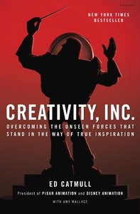 Creativity, Inc.: Overcoming the Unseen Forces That Stand in the Way of True Inspiration (Hardcover)-cover