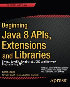 Beginning Java 8 APIs, Extensions and Libraries: Swing, JavaFX, JavaScript, JDBC and Network Programming APIs (Paperback)-cover
