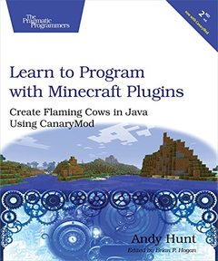Learn to Program with Minecraft Plugins: Create Flaming Cows in Java Using CanaryMod, 2/e (Paperback)-cover