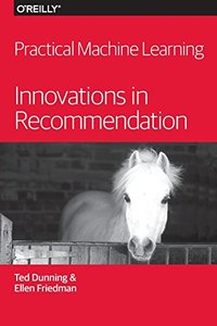 Practical Machine Learning: Innovations in Recommendation Paperback-cover