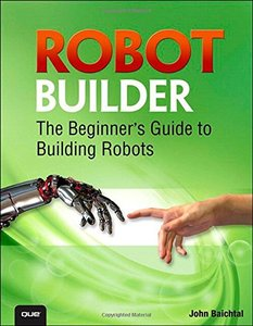 Robot Builder: The Beginner's Guide to Building Robots (Paperback)-cover