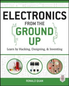 Electronics from the Ground Up: Learn by Hacking, Designing, and Inventing (Paperback)-cover