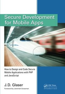 Secure Development for Mobile Apps: How to Design and Code Secure Mobile Applications with PHP and JavaScript (Paperback)-cover