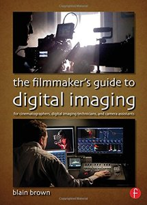 The Filmmaker's Guide to Digital Imaging: for Cinematographers, Digital Imaging Technicians, and Camera Assistants (Paperback)-cover
