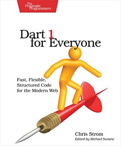 Dart 1 for Everyone: Fast, Flexible, Structured Code for the Modern Web (Paperback)-cover