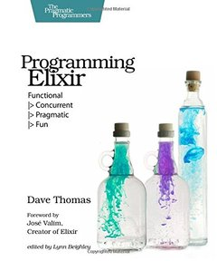 Programming Elixir: Functional |> Concurrent |> Pragmatic |> Fun (Paperback)-cover