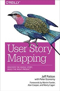 User Story Mapping: Discover the Whole Story, Build the Right Product (Paperback)-cover