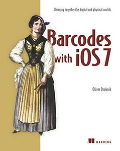 Barcodes with iOS: Bringing together the digital and physical worlds (Paperback)-cover