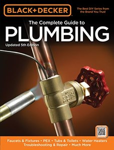 Black & Decker the Complete Guide to Plumbing: Faucets & Fixtures, Pex, Tubs & Toilets, Water Heaters, Troubleshooting & Repair, Much More-cover
