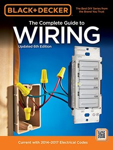 Black & Decker the Complete Guide to Wiring, Updated : Current with 2014-2017 Electrical Codes, 6/e(Paperback)