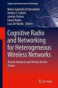 Cognitive Radio and Networking for Heterogeneous Wireless Networks: Recent Advances and Visions for the Future (Signals and Communication Technology)-cover