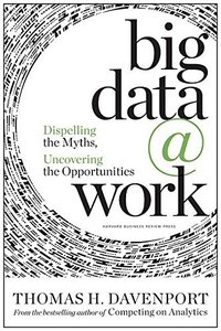 Big Data at Work: Dispelling the Myths, Uncovering the Opportunities (Hardcover)-cover