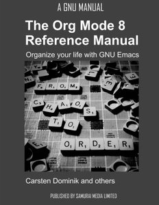 The Org Mode 8 Reference Manual - Organize your life with GNU Emacs (Paperback)