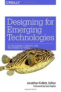 Designing for Emerging Technologies: UX for Genomics, Robotics, and the Internet of Things (Paperback)-cover