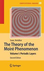 The Theory of the Moire Phenomenon: Volume I: Periodic Layers, 2/e (Hardcover)