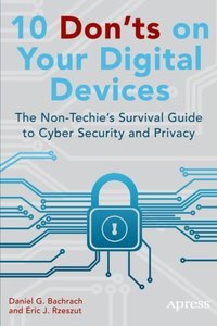 10 Don'ts on Your Digital Devices: The Non-Techie's Survival Guide to Cyber Security and Privacy (Paperback)-cover