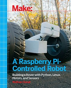Make a Raspberry Pi-Controlled Robot: Building a Rover with Python, Linux, Motors, and Sensors (Paperback)-cover