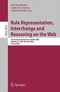 Rule Representation, Interchange and Reasoning on the Web: International Symposium, RuleML 2008, Orlando, FL, USA, October 30-31, 2008. Proceedings (Paperback)-cover