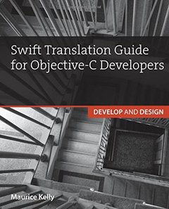 Swift Translation Guide for Objective-C Users: Develop and Design (Paperback)
