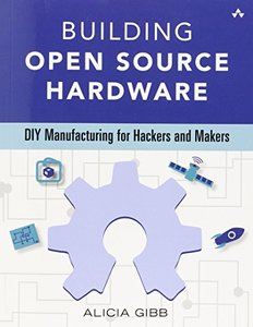 Building Open Source Hardware: DIY Manufacturing for Hackers and Makers (Paperback)-cover
