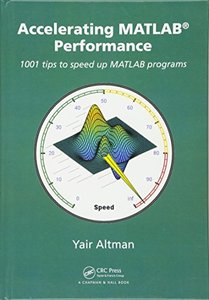 Accelerating MATLAB Performance: 1001 tips to speed up MATLAB programs (Hardcover)