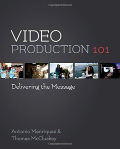 Video Production 101: Delivering the Message (Paperback)-cover