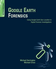 Google Earth Forensics: Using Google Earth Geo-Location in Digital Forensic Investigations (Paperback)-cover