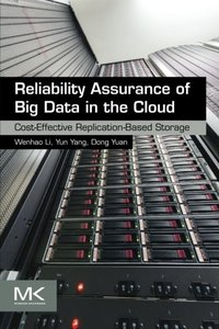 Reliability Assurance of Big Data in the Cloud: Cost-Effective Replication-Based Storage (Paperback)-cover