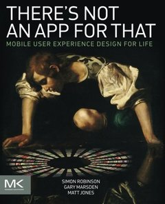 There's Not an App for That: Mobile User Experience Design for Life (Paperback)-cover