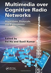 Multimedia over Cognitive Radio Networks: Algorithms, Protocols, and Experiments (Hardcover)-cover