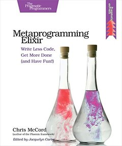 Metaprogramming Elixir: Write Less Code, Get More Done (and Have Fun!) (Paperback)-cover