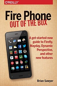 Fire Phone: Out of the Box: A get-started-now guide to Firefly, Mayday, Dynamic Perspective, and other new features (Paperback)-cover
