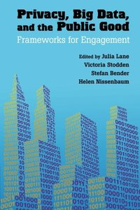 Privacy, Big Data, and the Public Good: Frameworks for Engagement (Paperback)-cover
