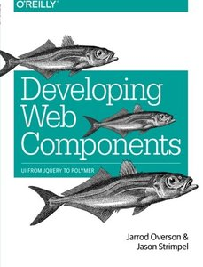 Developing Web Components: UI from jQuery to Polymer Paperback-cover