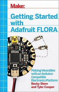 Getting Started with Adafruit FLORA: Making Wearables with an Arduino-Compatible Electronics Platform Paperback