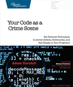 Your Code as a Crime Scene: Use Forensic Techniques to Arrest Defects, Bottlenecks, and Bad Design in Your Programs (Paperback)-cover
