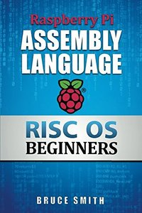 Raspberry Pi Assembly Language RISC OS Beginners (Paperback)-cover