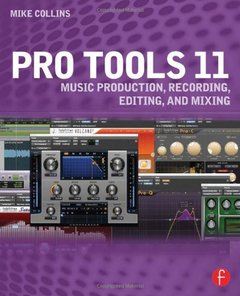 Pro Tools 11: Music Production, Recording, Editing, and Mixing-cover