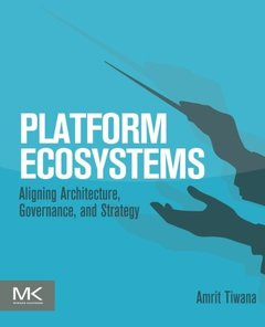 Platform Ecosystems: Aligning Architecture, Governance, and Strategy-cover
