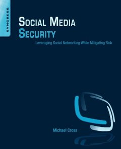 Social Media Security: Leveraging Social Networking While Mitigating Risk-cover