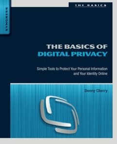 The Basics of Digital Privacy: Simple Tools to Protect Your Personal Information and Your Identity Online-cover