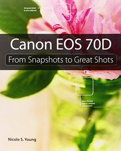 Canon EOS 70D: From Snapshots to Great Shots-cover