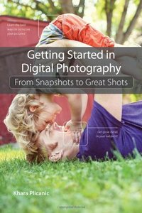 Getting Started in Digital Photography: From Snapshots to Great Shots-cover