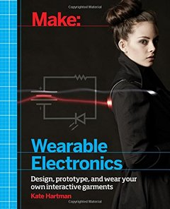 Make: Wearable Electronics: Design, prototype, and wear your own interactive garments (Paperback)-cover