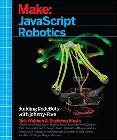 Make: JavaScript Robotics: Building NodeBots with Johnny-Five, Raspberry Pi, Arduino, and BeagleBone (Paperback)